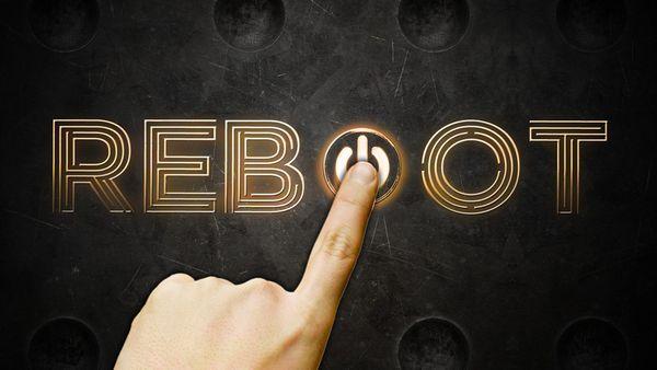 Reboot or die